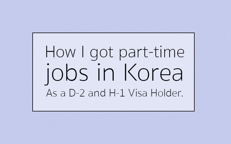 Working part time in Korea – how I got non-teaching jobs as a D2 D4 and H1 Visa holder