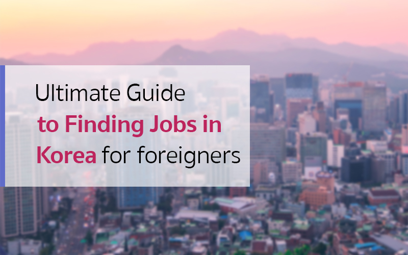 The Ultimate Guide to Finding Jobs in Korea – as a Foreigner